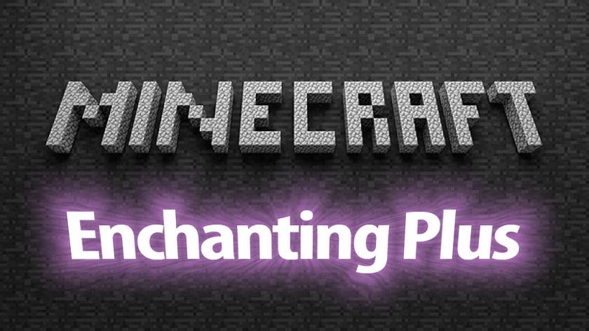 Enchanting Plus - улучшенное зачарование